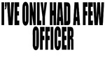 I've Only Had A Few Officer