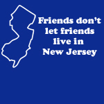 Friends don't let friends live in New Jersey