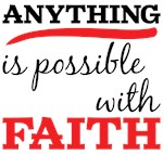 Anything Is Possible With Faith
