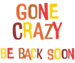 Gone Crazy Funny Saying