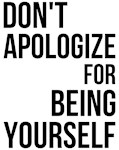 Don't Apologize For Being Yourself
