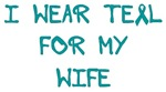 I Wear Teal For My Wife Shirts