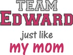 Team Edward Just Like My Mom Shirt