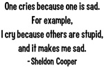 Sheldon Cry Stupid People Shirts