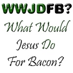 WWJDFB? What Would Jesus Do For Bacon?