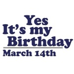March 14th Birthday T-Shirts & Gifts