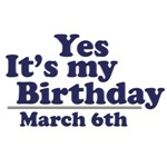 March 6th Birthday T-Shirts & Gifts