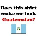 Does This Shirt Make Me Look Guatemalan?