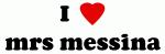 I Love mrs messina