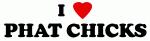 I Love PHAT CHICKS