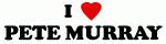 I Love PETE MURRAY