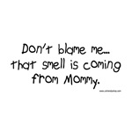 Don't Blame Me...Mommy