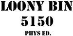 LOONY BIN PHYS. ED.