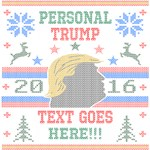 Trump 2016 Your Text Ugly Christmas Classic