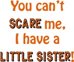You can't scare me, I have a little sister!