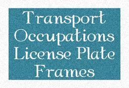 Transportation Occupations License Plate Frames