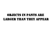 Objects in pants...