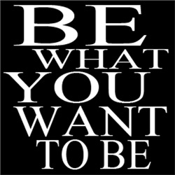 Be What You Want To Be