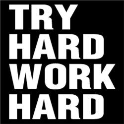 Try Hard, Work Hard #