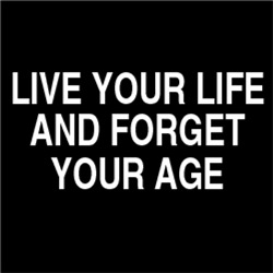 Live Your Life and Forget Your Age #