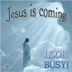 Jesus is coming.  Look busy!