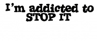 I'm Addicted to STOP IT