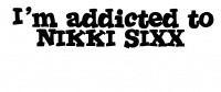 I'm Addicted to NIKKI SIXX