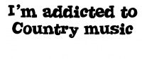 I'm Addicted to Country music