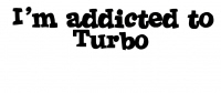 I'm Addicted to Turbo