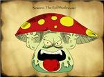 The Evil Mushroom