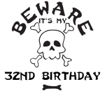 Beware: My 32nd Birthday
