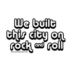 We built this city on Rock n Roll