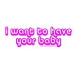 I Want To Have Your Baby