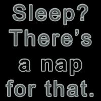 Sleep? There's a nap for that.