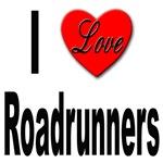 I Love Roadrunners