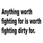 Worth Fighting Dirty Quote