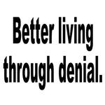 Better Living Through Denial