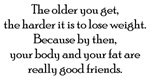 The older you get