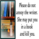 Don't Annoy The Writer. (female version)