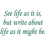 Write About Life As It Might Be - Tees & Gifts