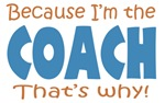 Because I'm the Coach
