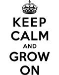 KEEP CALM AND GROW ON