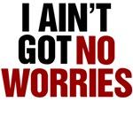 i ain't got no worries