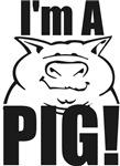 I'm a PIG!