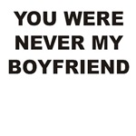 You were never my boyfriend