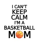 I can't keep calm, I am a basketball mom