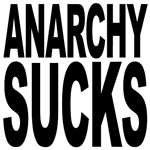 Anarchy Sucks