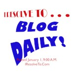 I Resolve To . . . Blog Daily!