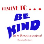 I Resolve To . . . Be Kind!