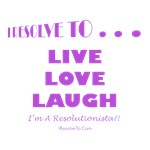 I Resolve To . . . Live, Love!